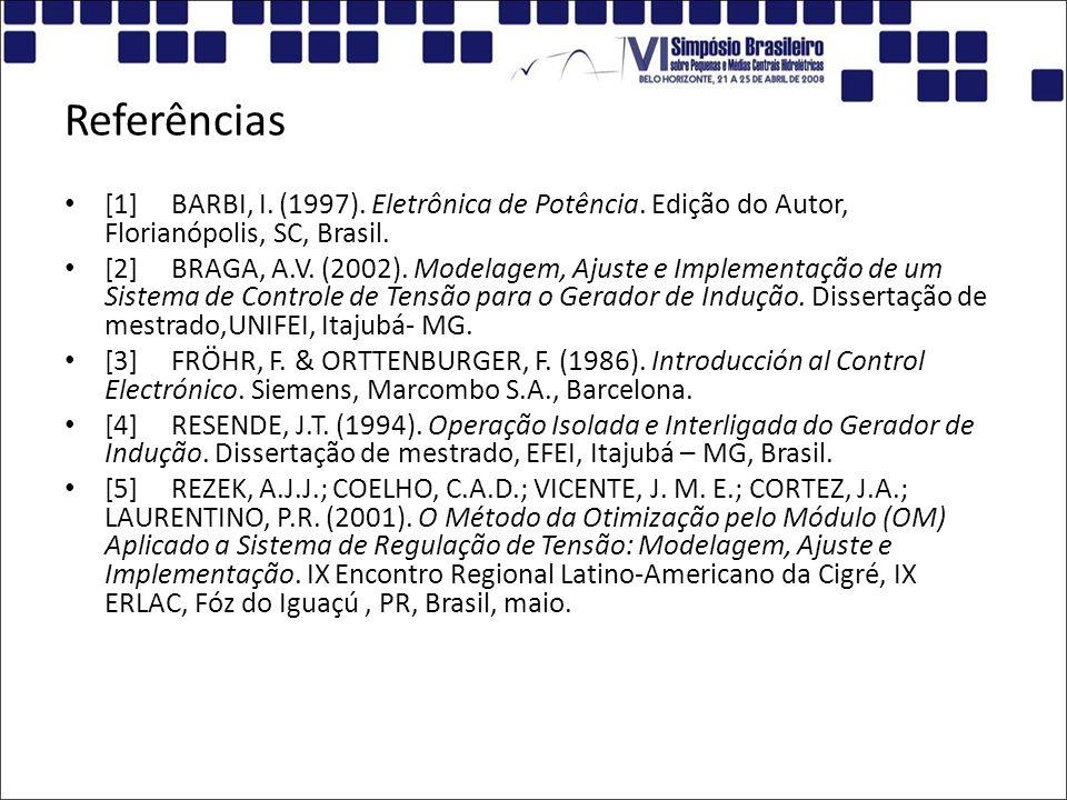 Referências [1] BARBI, I. (1997). Eletrônica de Potência. Edição do Autor, Florianópolis, SC, Brasil.